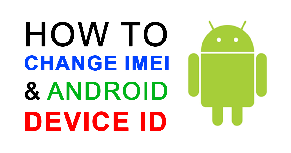 How To Change IMEI & Android Device ID