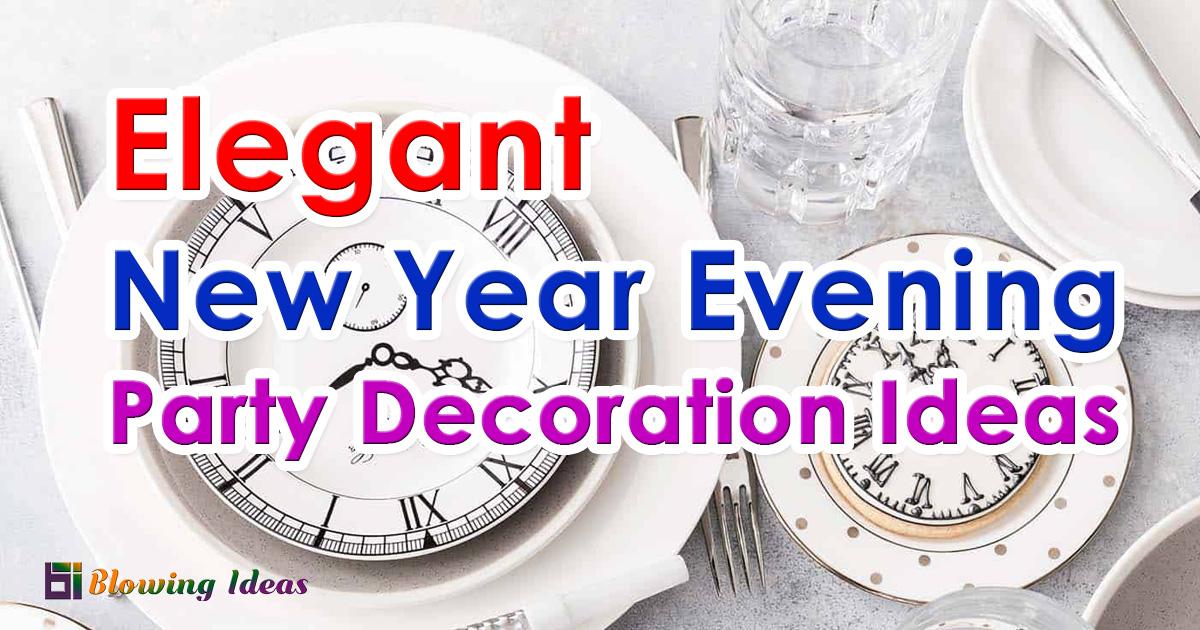 Elegant New Year Evening Party Decoration Ideas